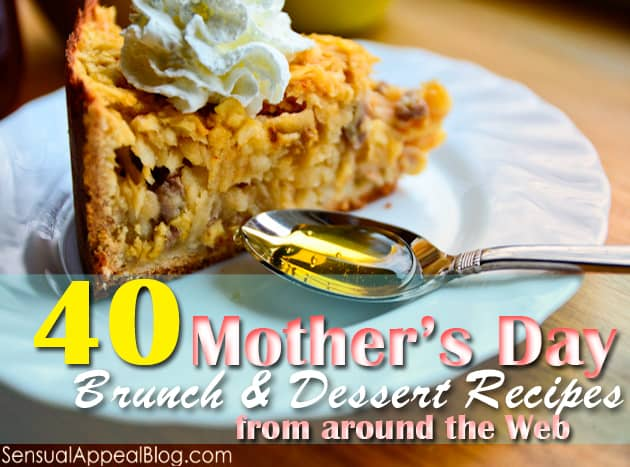40 Mother's Day recipes sure to WOW her! Learn more at sensualappealblog.com
