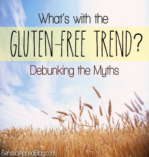 What's with the Gluten-Free Trend? Debunking the Myths You Thought You knew.