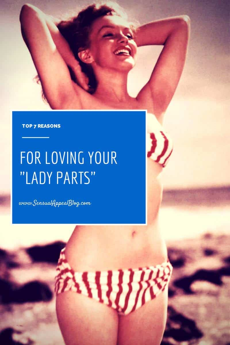 Top 7 Reasons for Loving Your Lady Parts