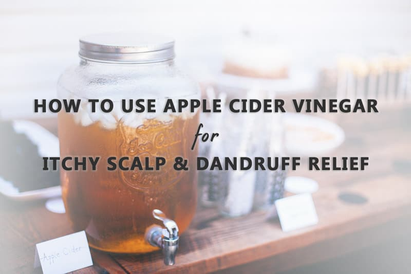 How To Use Apple Cider Vinegar For Itchy Scalp & Dandruff Relief