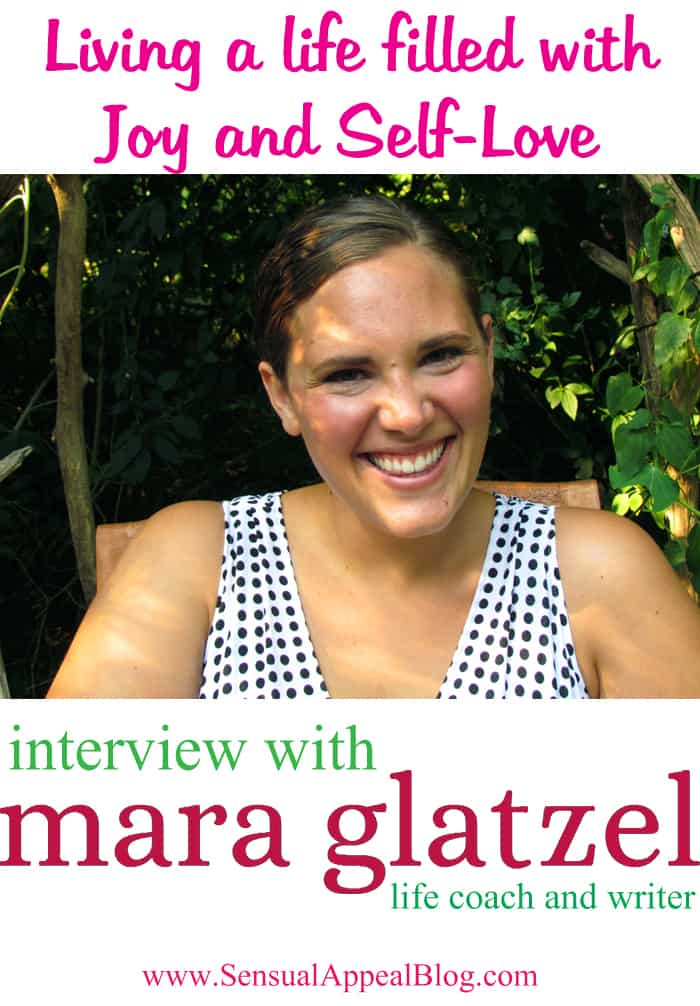 How to live a life FILLED with joy and self-love? Learn more at www.sensualappealblog.com/mara-glatzel-interview/