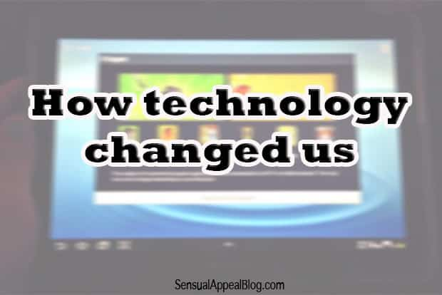 How technology changed us