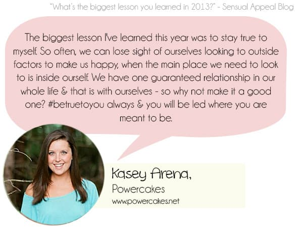 What is the biggest lesson you learned in 2013? Sensual Appeal : Kasey Powercakes