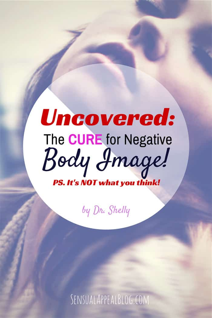 UNCOVERED: The Cure for Negative Body Image! (It's not what you think!)