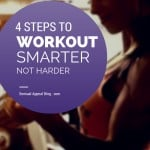 4 Steps to Workout Smarter and Not Harder