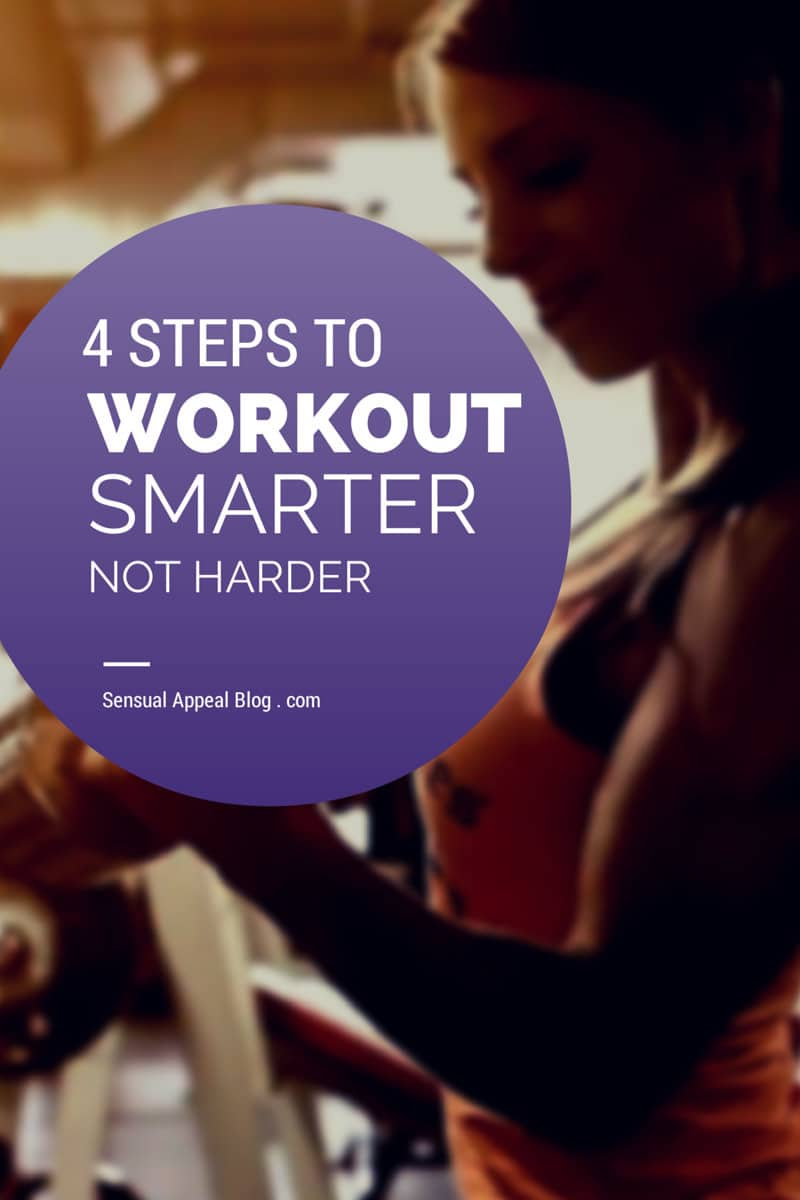 4 steps to workout smarter NOT harder - for women