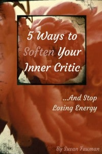 5 Ways to Soften Your Inner Critic and Stop Losing Energy