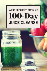 What I learned from my 100-day Juice Cleanse -- uncover how to do a juice cleanse!
