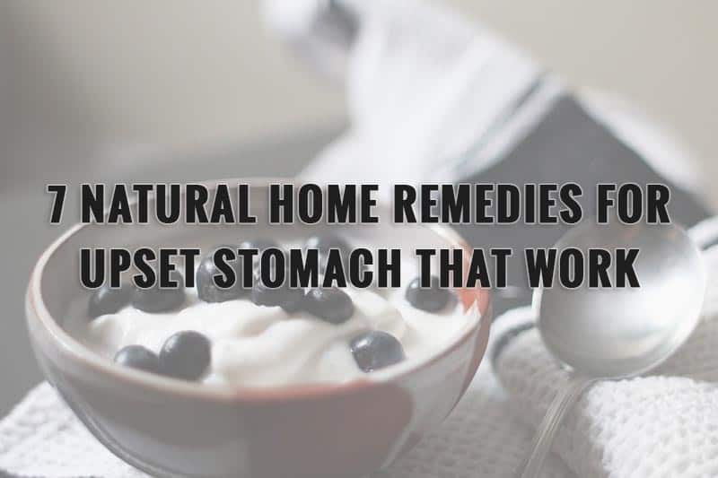 7 Natural Home Remedies For Upset Stomach That Work