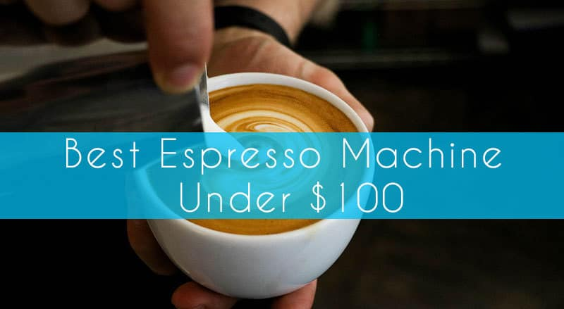Best Espresso Machine Under $100