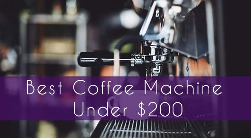Best Coffee Machine Under $200
