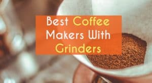 Best Coffee Maker with Built In Grinder