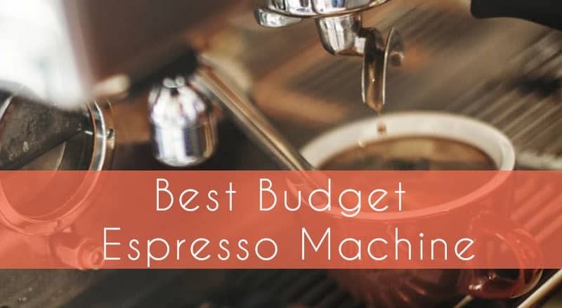 Best Budget Espresso Machine