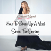how to dress up a maxi dress for evening