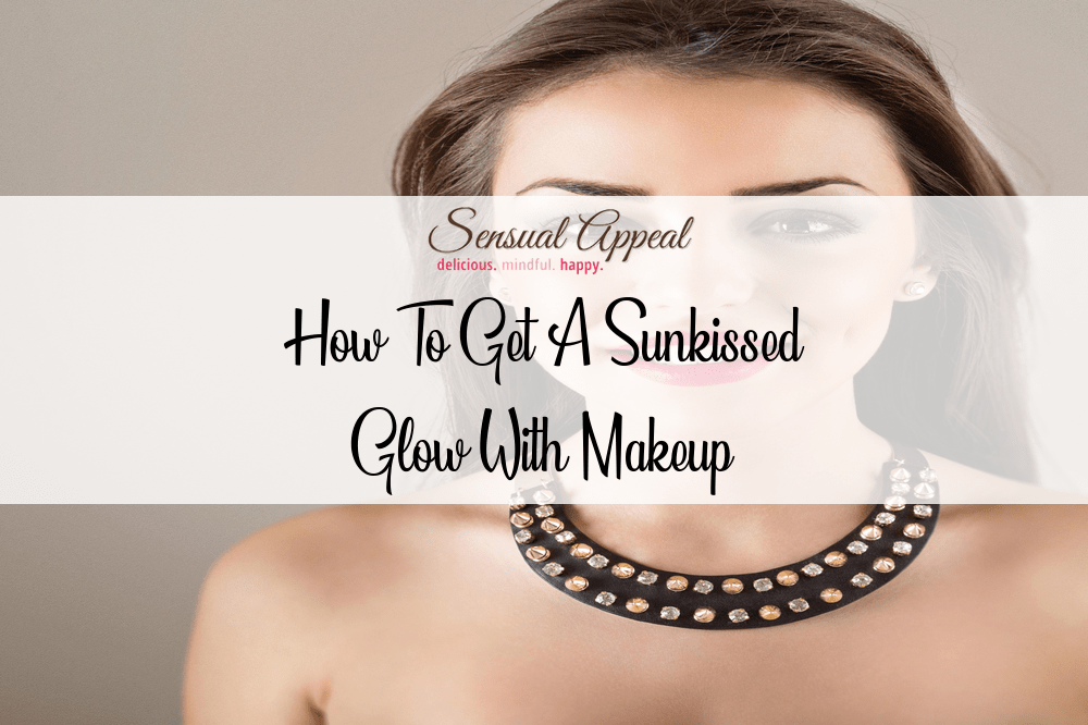 how to get a sunkissed glow with makeup