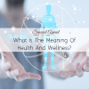 what is the meaning of health and wellness