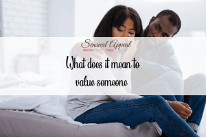 what does it mean to value someone