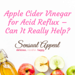 Apple Cider Vinegar for Acid Reflux – Can It Really Help?